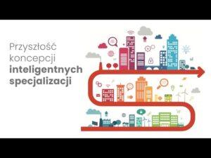 Read more about the article Przyszłość koncepcji inteligentnych specjalizacji. Zdobyte doświadczenia oraz dalsze działania